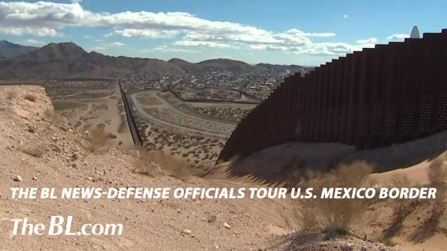 The BL News—Defense officials tour U.S. Mexico border