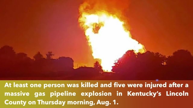 Kentucky gas pipeline explosion leaves at least 1 dead, 5 more injured, up to 7 missing