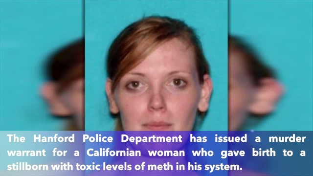 25-year-old California woman on the run after delivering stillborn with toxic levels of meth