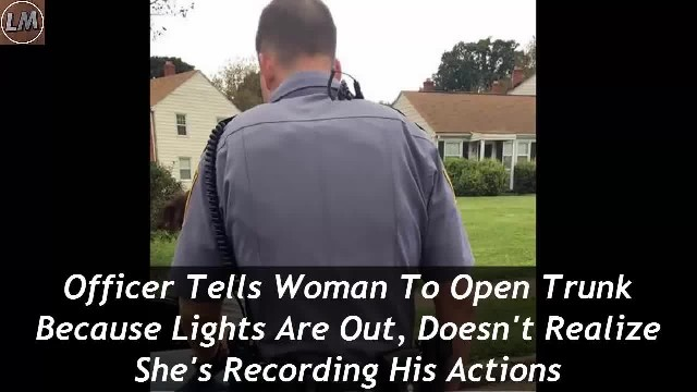 Officer Tells Woman To Pop Trunk Because Brake Light Is Out, Doesn't Realize She's Recording Him