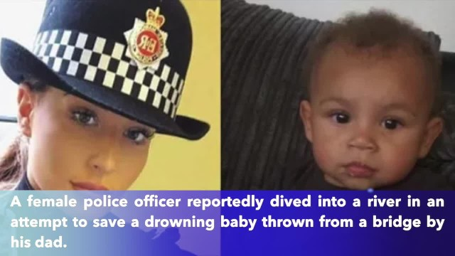 Female police officer jumps into river to save drowning baby thrown to death by dad