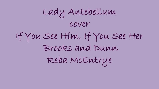 If You See Him, If You See Her cover by Lady Antebellum Brooks and Dunn with Reba McEntire