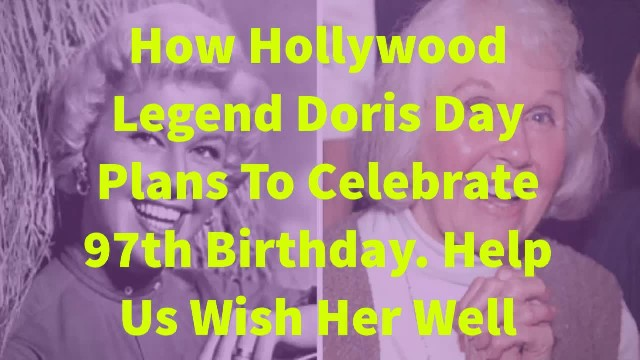 Hollywood legend doris day looks stunning as ever as she gears up for 97th birthday; raises funds fo