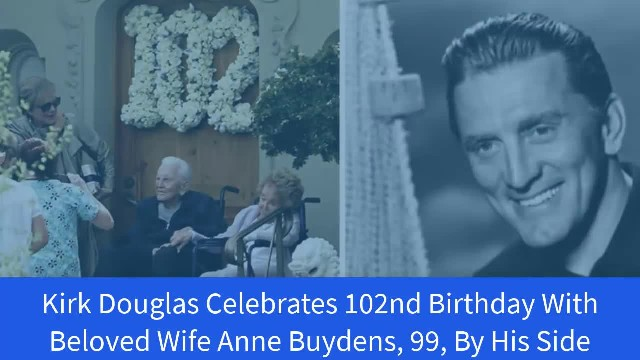 On His 102nd Birthday, Kirk Douglas And His 99-Year-Old Wife Celebrate Together
