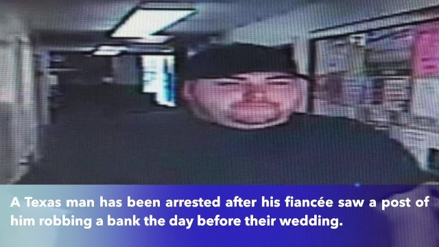 Man robs bank day before his wedding, gets turned in by fiancée who recognizes him in social media
