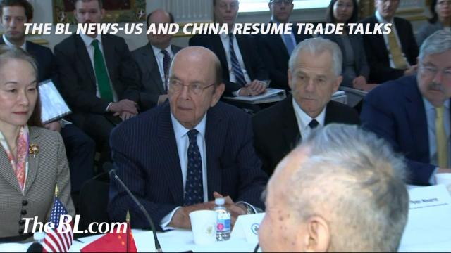 The BL News-US and China resume trade talks