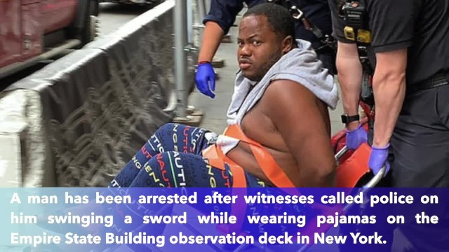 Man in pajamas arrested after swinging sword on Empire State Building observation deck