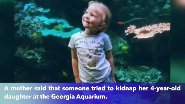 Mother says someone tried to kidnap her 4-year-old daughter at Georgia Aquarium