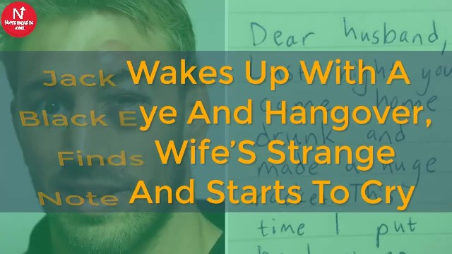 Man Wakes Up With A Black Eye And A Hangover, Sees Wife's Note And Starts To Cry