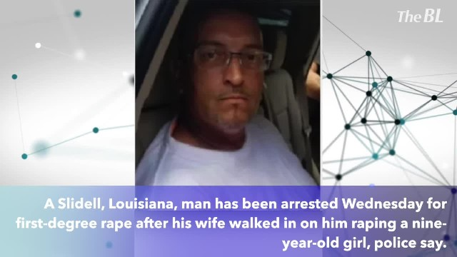 Louisiana Man Arrested After Wife Walks in on Him Raping 9-Year-Old Girl- Sheriff's Office