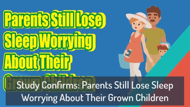 Study confirms that parents still lose sleep worrying about their adult children