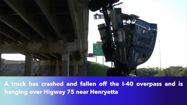Semi-Truck Falls Off I-40 Overpass In Henryetta, Hangs Over Highway Below
