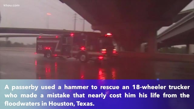 Man with hammer rescues 18-wheeler driver stranded in Texas floodwaters