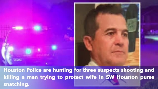 Houston man shot and killed trying to defend wife from purse snatchers