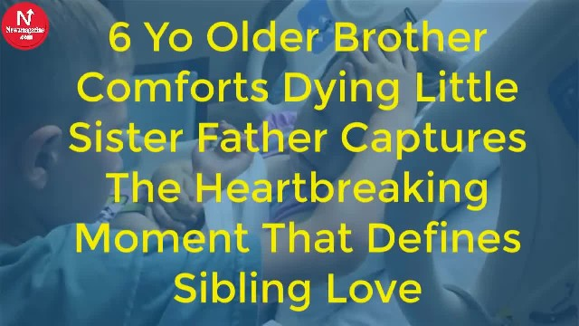 6YO Boy Comforts His Dying Younger Sister as She Holds on to Him | Father Captures Heartbreaking Mom