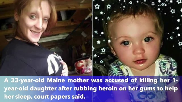 One-year-old killed after Maine mom allegedly rubs heroin on her gums to help her sleep