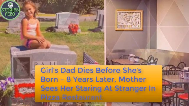 Girls Dad Dies Before She's Born. 8 Years Later, mother sees her staring at stranger in pizza