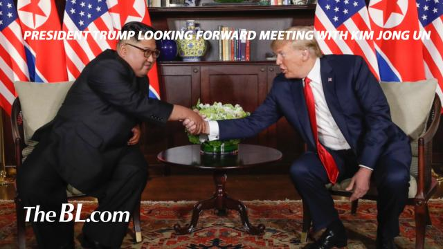 The BL news-President Trump looking forward meeting with Kim Jong Un