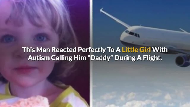 "This Man Reacted Perfectly To A Little Girl With Autism Calling Him ""Daddy"" During A Flight"