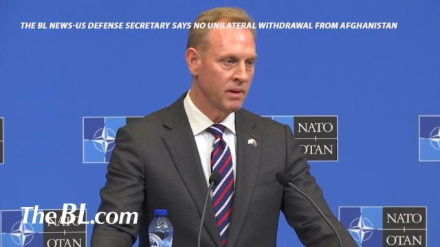 the BL news-US Defense Secretary says no unilateral withdrawal from Afghanistan