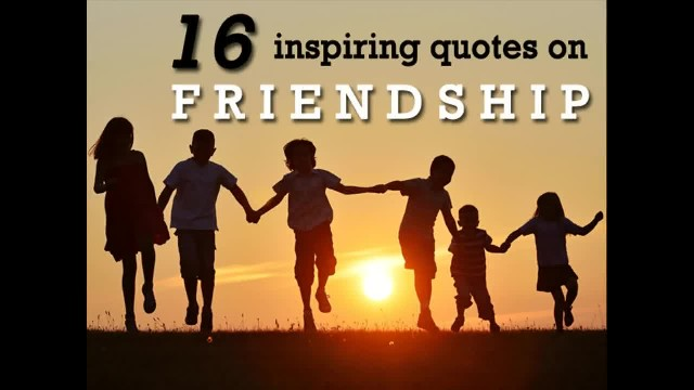 16 inspiring quotes on Friendship