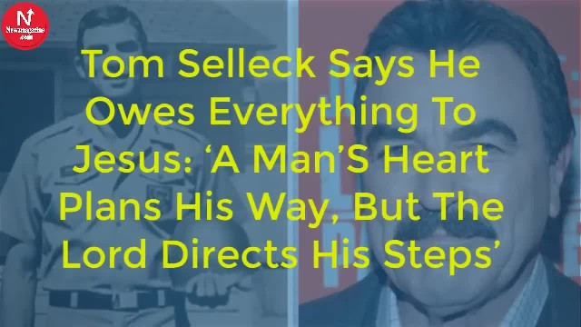 Tom Selleck says he owes everything to Jesus: 'A man's heart plans his way, but the Lord directs his