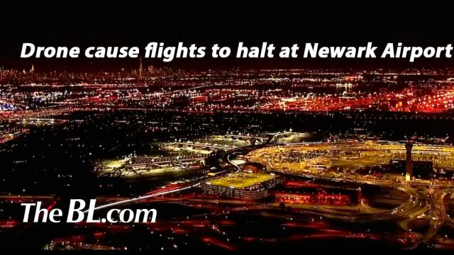 The BL news-Drone cause flights to halt at Newark Airport