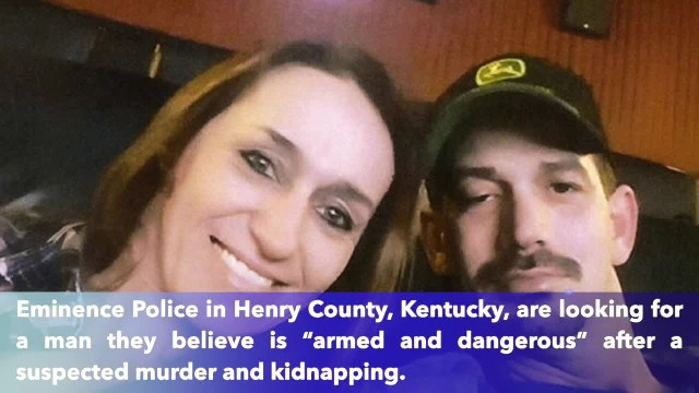"Kentucky police looking for ""armed and dangerous"" man linked to homicide, kidnapping"