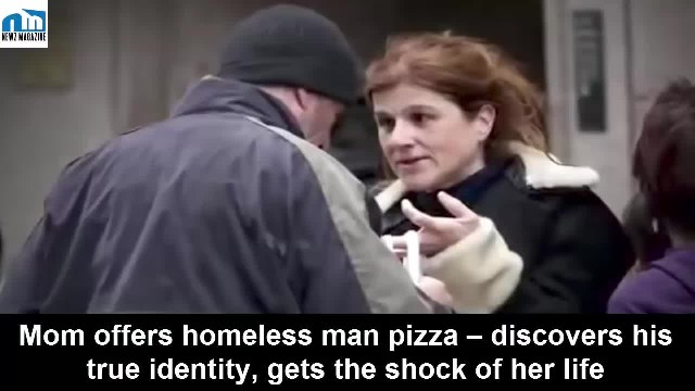Mom Offers Homeless Man Pizza – Discovers His True Identity, Gets The Shock Of Her Life