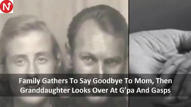 Family Gathers To Say Goodbye To Mom, Then Granddaughter Looks Over At G'pa And Gasps