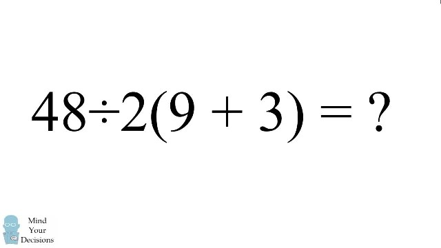 What is 48÷2(9+3) = ? This problem went viral and generated millions of comments on Facebook