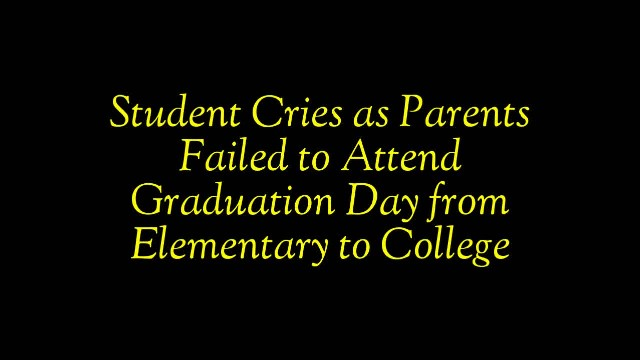 Student cries as parents failed to attend graduation day