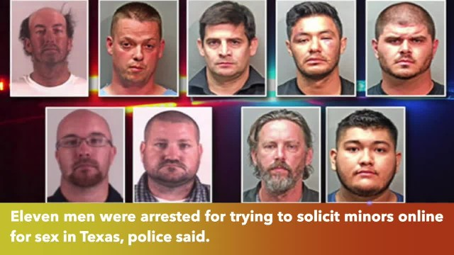 11 men arrested in Texas for soliciting minors for sex online