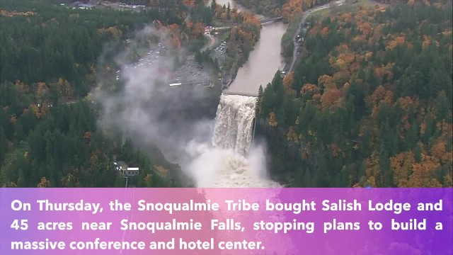 Snoqualmie Tribe buys Salish Lodge, 45 acres near falls, stopping plans to build a large hotel and c